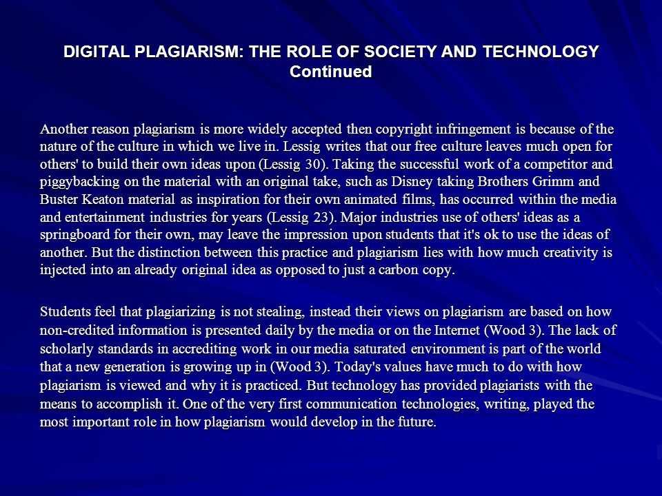 DIGITAL PLAGIARISM: THE ROLE OF SOCIETY AND TECHNOLOGY Continued Another reason plagiarism is more widely accepted then copyright infringement is beca