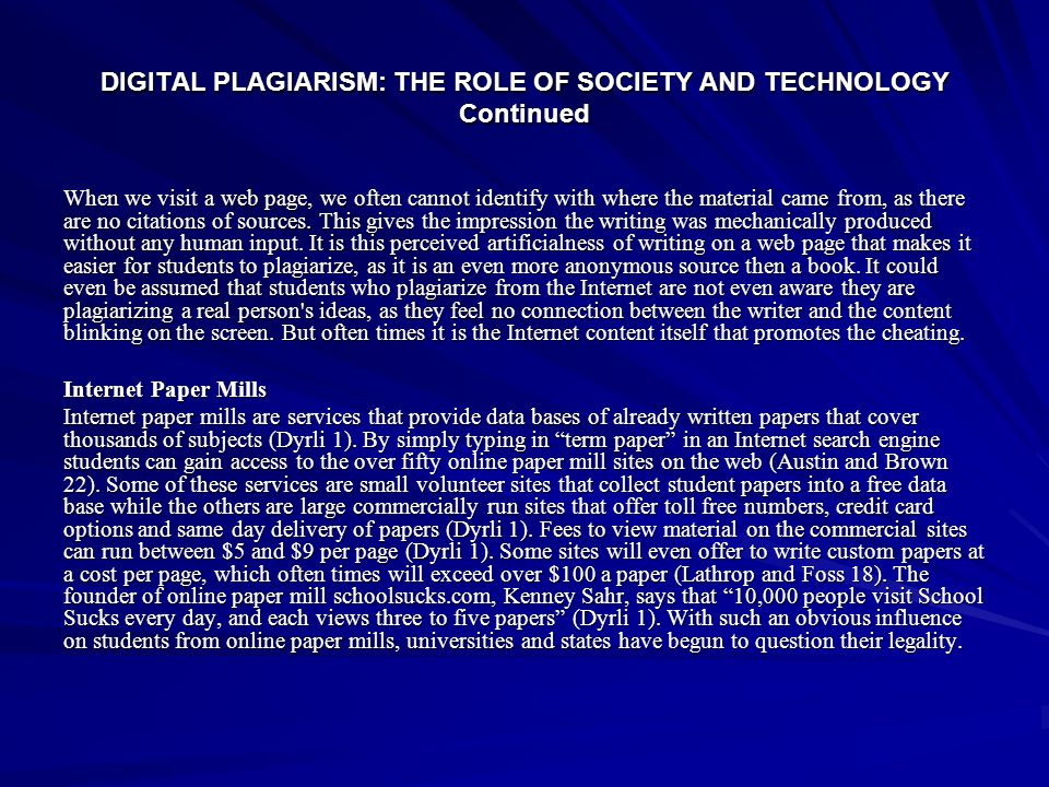 DIGITAL PLAGIARISM: THE ROLE OF SOCIETY AND TECHNOLOGY Continued When we visit a web page, we often cannot identify with where the material came from,