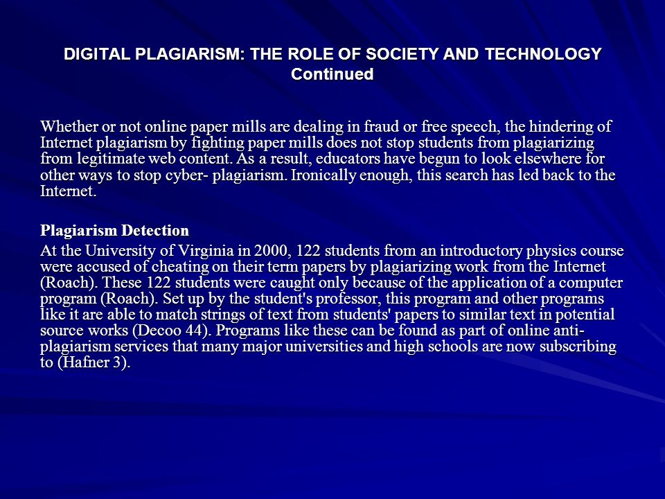 DIGITAL PLAGIARISM: THE ROLE OF SOCIETY AND TECHNOLOGY Continued Whether or not online paper mills are dealing in fraud or free speech, the hindering