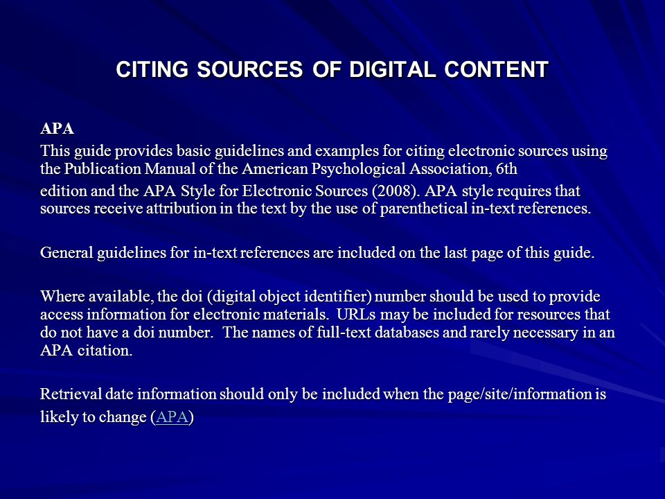 CITING SOURCES OF DIGITAL CONTENT APA This guide provides basic guidelines and examples for citing electronic sources using the Publication Manual of