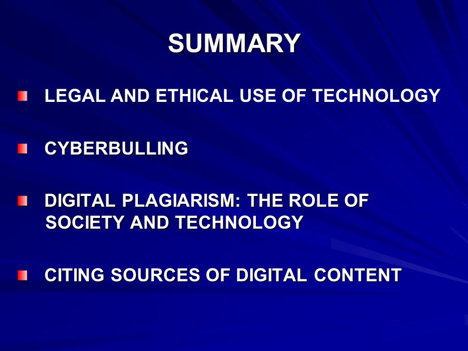 SUMMARY LEGAL AND ETHICAL USE OF TECHNOLOGY CYBERBULLING CYBERBULLING DIGITAL PLAGIARISM: THE ROLE OF SOCIETY AND TECHNOLOGY DIGITAL PLAGIARISM: THE R