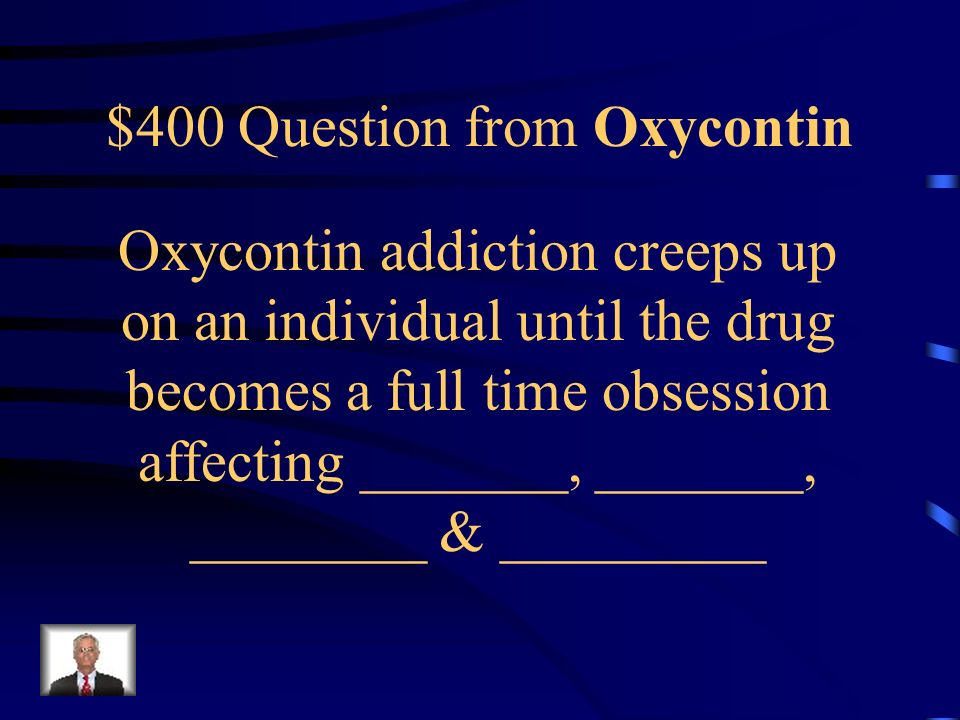 $300 Answer from Oxycontin 1.Crush tablet and ingest 2.Crush tablet and snort it 3.Dilute with H2O and inject