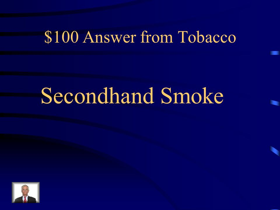 $100 Question from Tobacco _____ _____ exposure causes disease and premature death in children and adults who do not smoke.