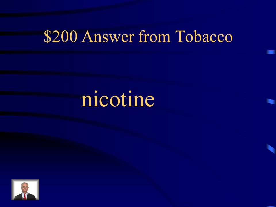 $200 Question from Tobacco The chemical inhaled into the lungs from smoking tobacco.