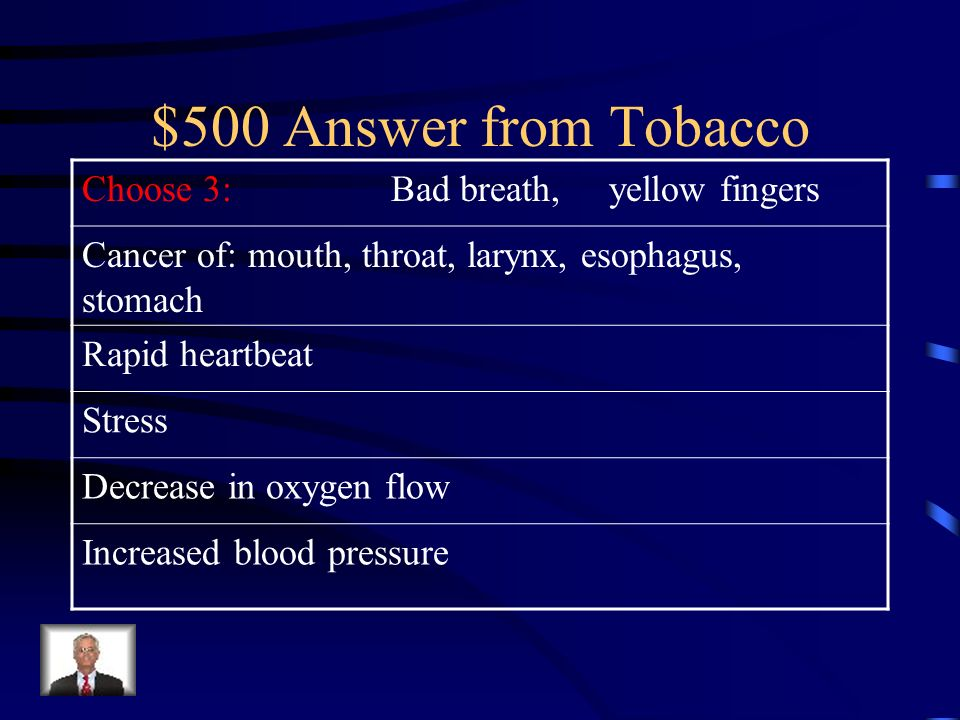 $500 Question from Tobacco Name 3 side effects of tobacco use.