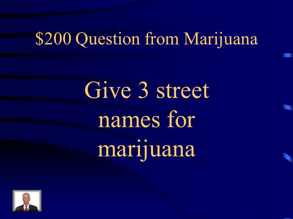 $100 Answer from Marijuana hallucinogen