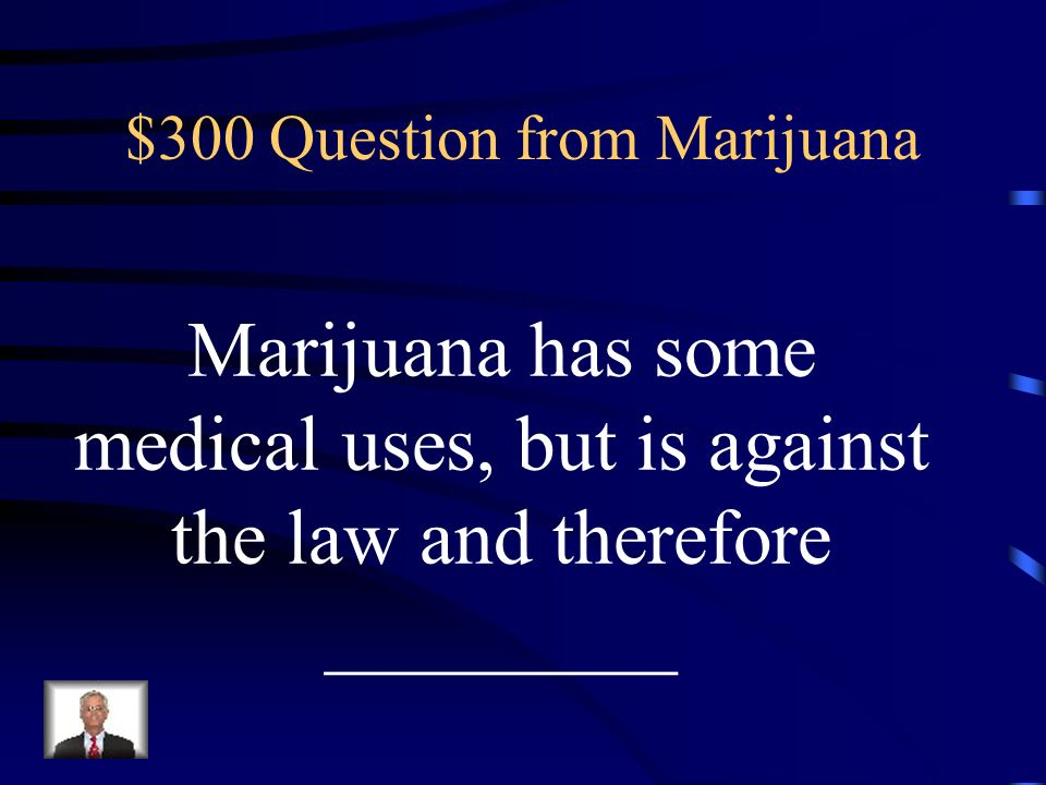 $200 Answer from Marijuana pot, grass, weed, Mary Jane, joint, Acapulco Gold, dope, loco weed, reefer or...