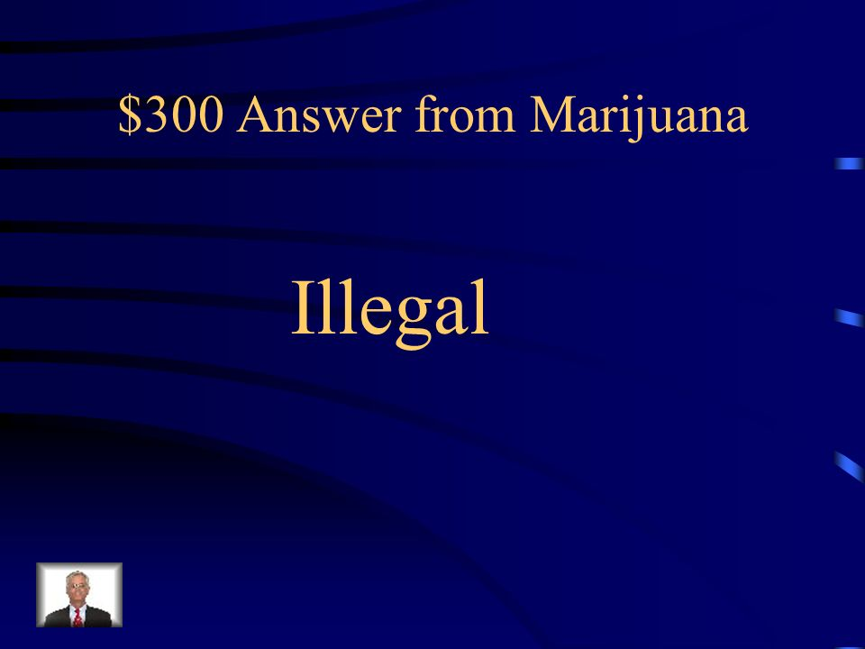 $300 Question from Marijuana Marijuana has some medical uses, but is against the law and therefore _________