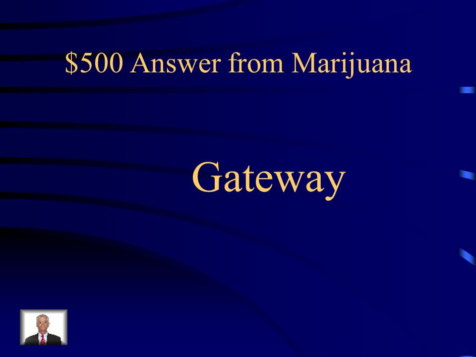 $500 Question from Marijuana Because marijuana is often a drug used early by young people who later decide to use more dangerous drugs it is called a _________ drug.