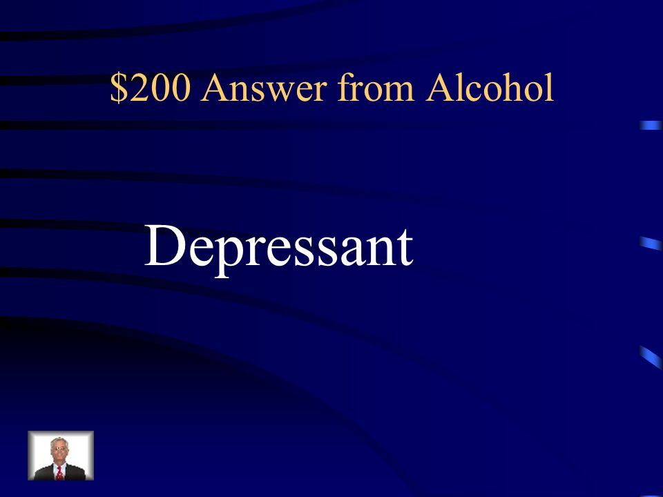 $200 Question from Alcohol A central nervous system _________ (stimulant or depressant)