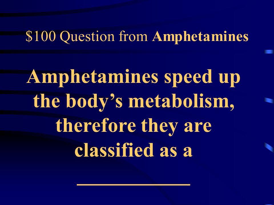 Jeopardy Amphetamines Cocaine Heroin Methamphetamine Oxycontin Q $100 Q $200 Q $300 Q $400 Q $500 Q $100 Q $200 Q $300 Q $400 Q $500 Final Jeopardy