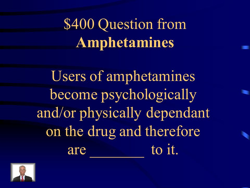 $300 Answer from Amphetamines Speed, Uppers, Ups, Black beauties, Pep pills, Co-pilots, Bumblebees, Hearts Any 3