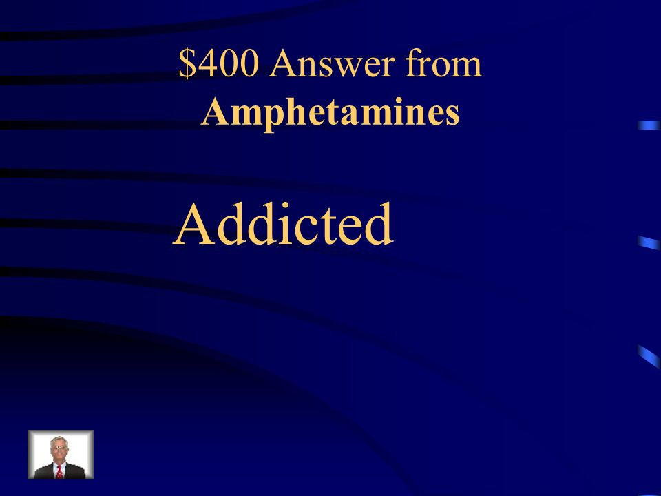 $400 Question from Amphetamines Users of amphetamines become psychologically and/or physically dependant on the drug and therefore are _______ to it.