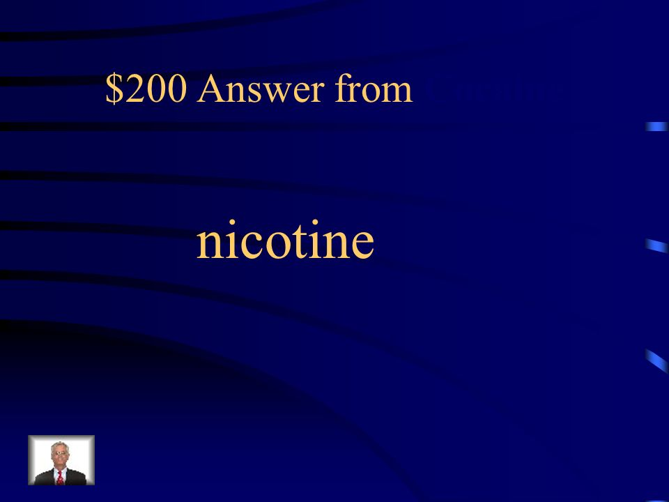$200 Question from Cocaine The chemical inhaled into the lungs from smoking tobacco.