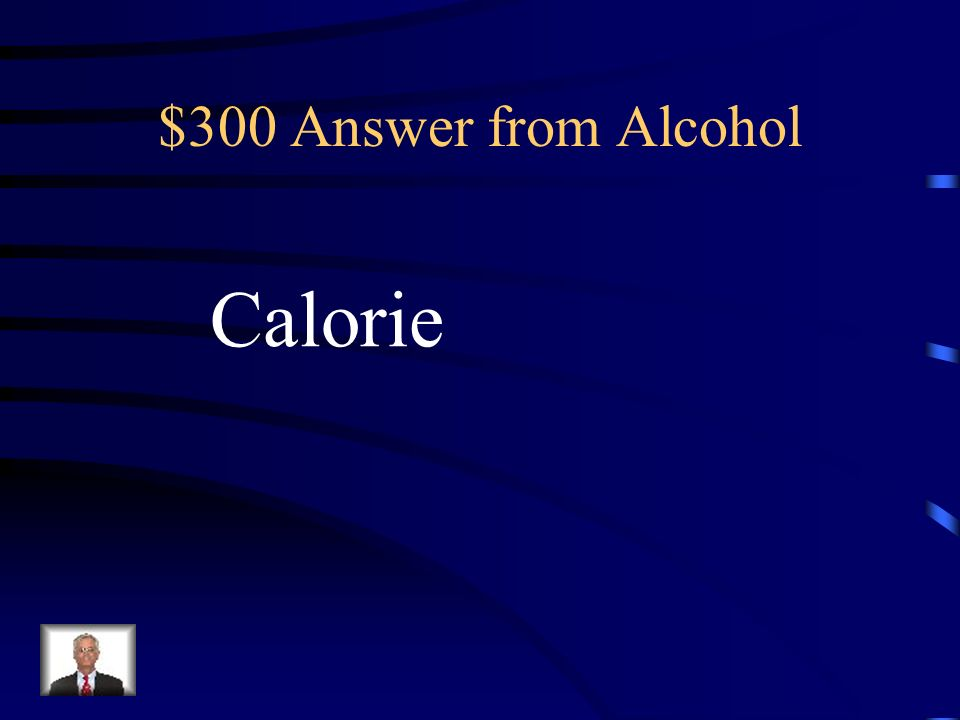 $300 Question from Alcohol What is alcohols high _____ content that makes you gain weight