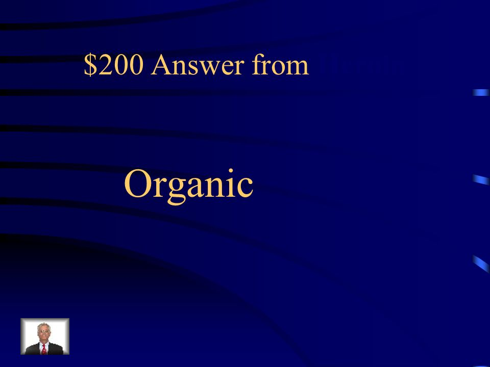 $200 Question from Heroin The most dangerous of the inhaled solvents