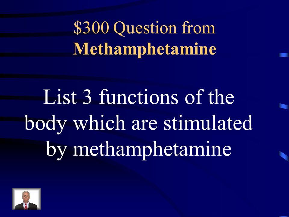 $200 Answer from Methamphetamine Amphetamine (speed)