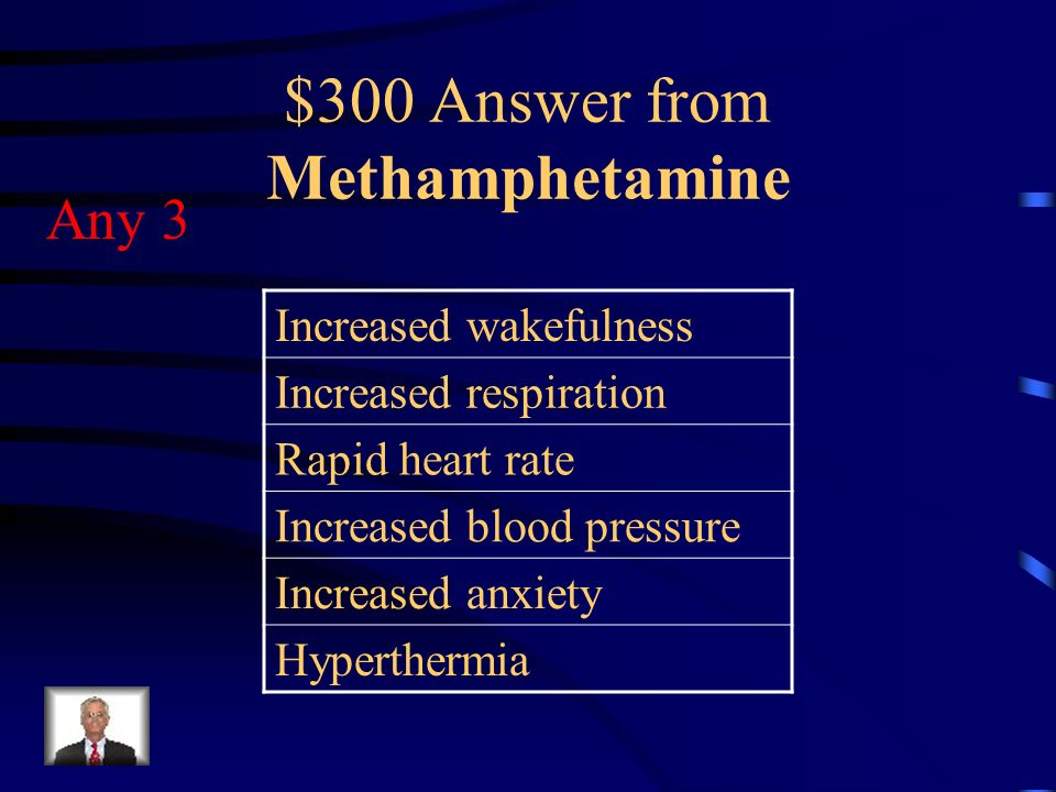 $300 Question from Methamphetamine List 3 functions of the body which are stimulated by methamphetamine