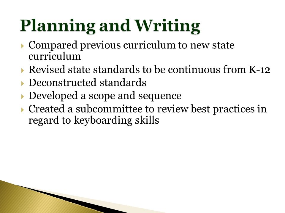 Compared previous curriculum to new state curriculum Revised state standards to be continuous from K-12 Deconstructed standards Developed a scope and sequence Created a subcommittee to review best practices in regard to keyboarding skills
