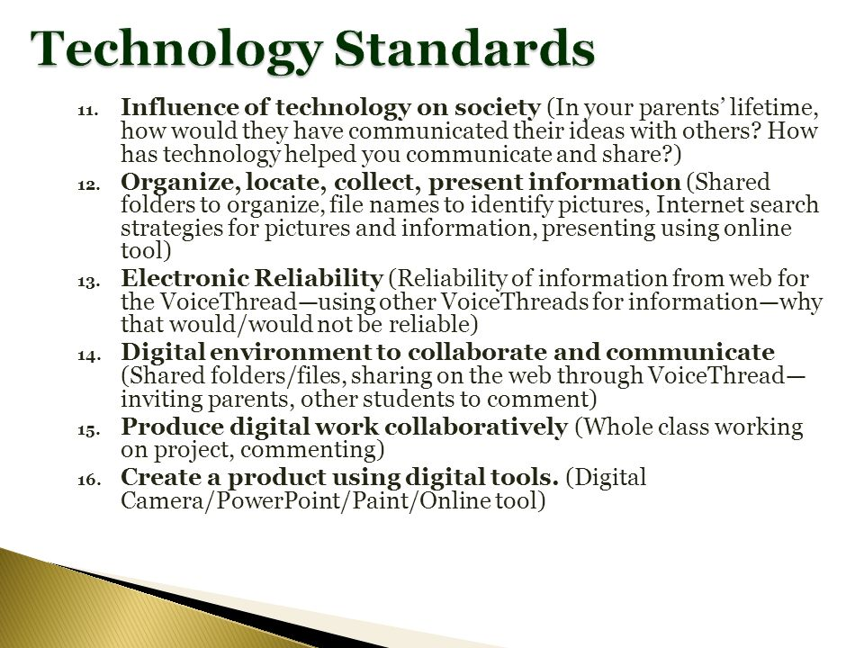 Technology Standards 11. Influence of technology on society (In your parents lifetime, how would they have communicated their ideas with others? How h