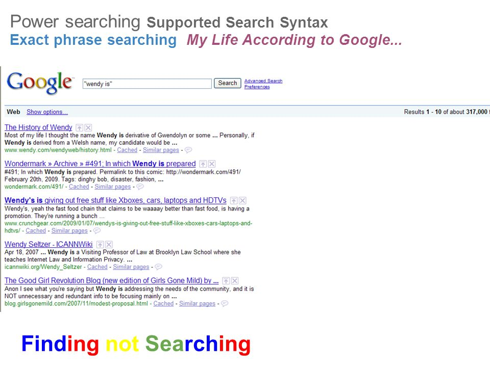 Finding not Searching Power searching Supported Search Syntax Exact phrase searching My Life According to Google...