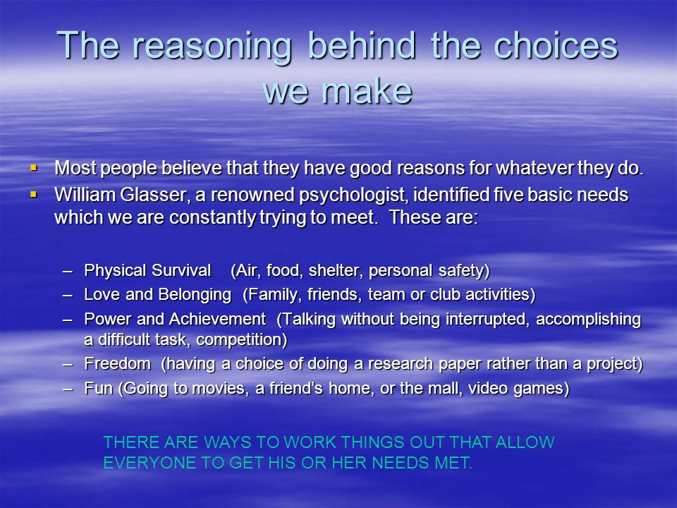 The reasoning behind the choices we make Most people believe that they have good reasons for whatever they do.