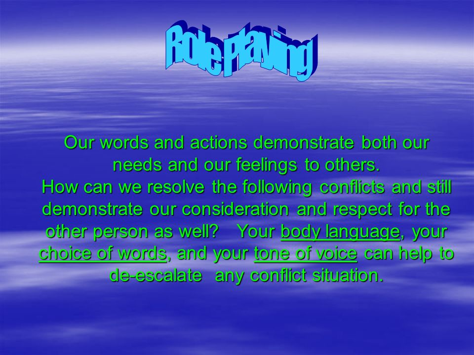 Our words and actions demonstrate both our needs and our feelings to others.