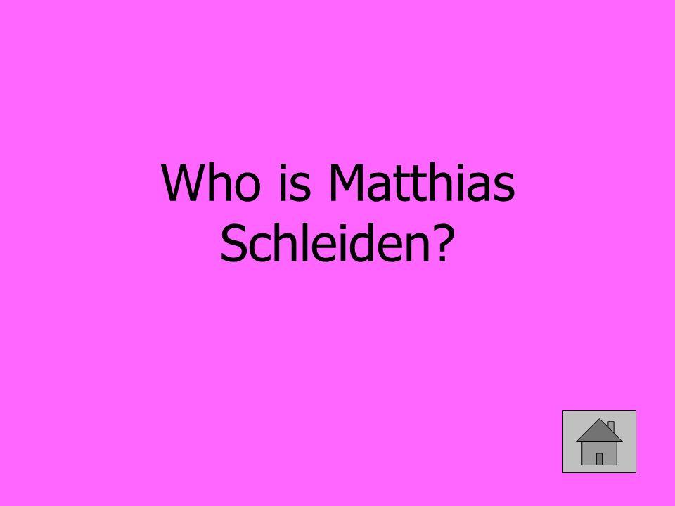 Who is Matthias Schleiden?