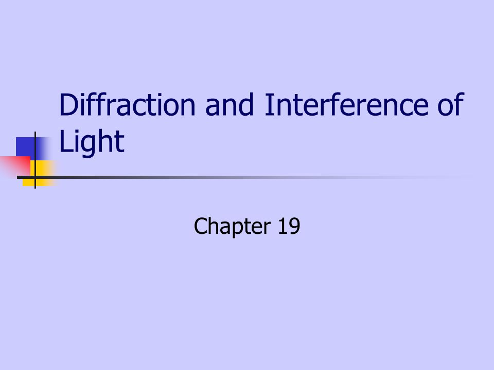 Diffraction and Interference of Light Chapter 19