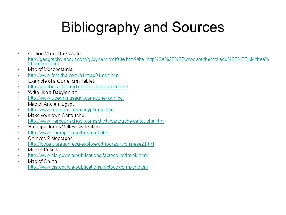 Bibliography and Sources Outline Map of the World http://geography.about.com/gi/dynamic/offsite.htm?site=http%3A%2F%2Fwww.southernct.edu%2F%7Elukinbea