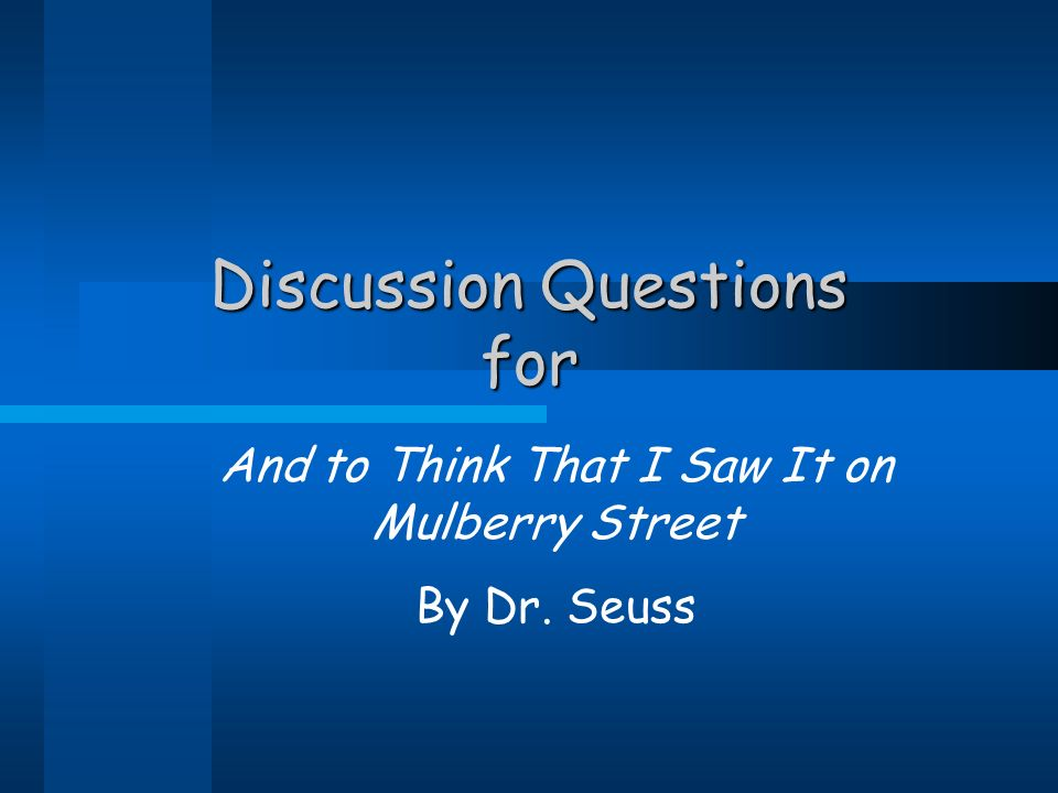 Discussion Questions for And to Think That I Saw It on Mulberry Street By Dr. Seuss