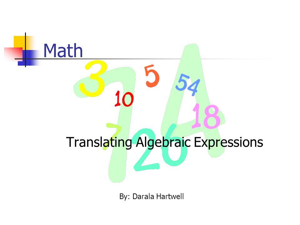 Math Translating Algebraic Expressions By: Darala Hartwell