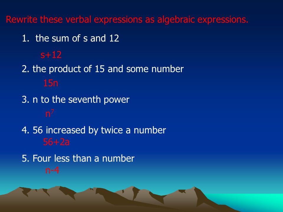 Rewrite these verbal expressions as algebraic expressions. 5. Four less than a number 4. 56 increased by twice a number 3. n to the seventh power 2. t