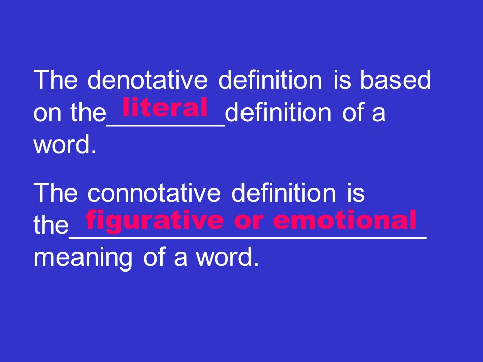 The denotative definition is based on the________definition of a word. The connotative definition is the________________________ meaning of a word. li