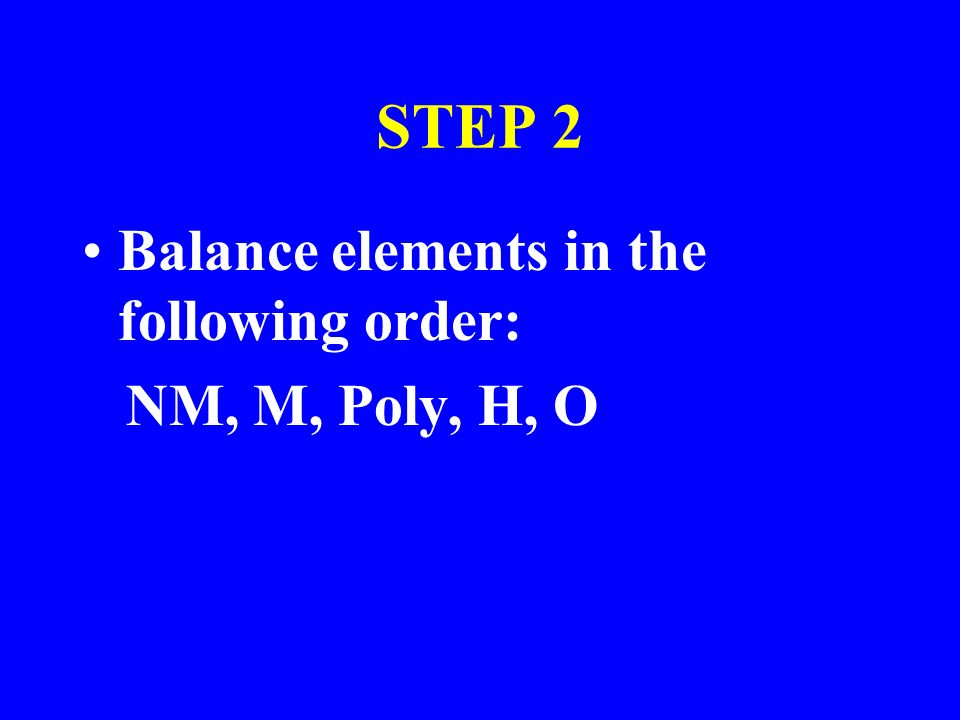 STEP 2 Balance elements in the following order: NM, M, Poly, H, O
