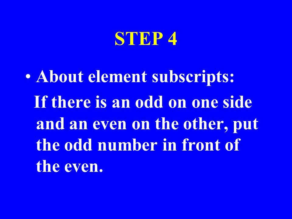 STEP 4 About element subscripts: If there is an odd on one side and an even on the other, put the odd number in front of the even.
