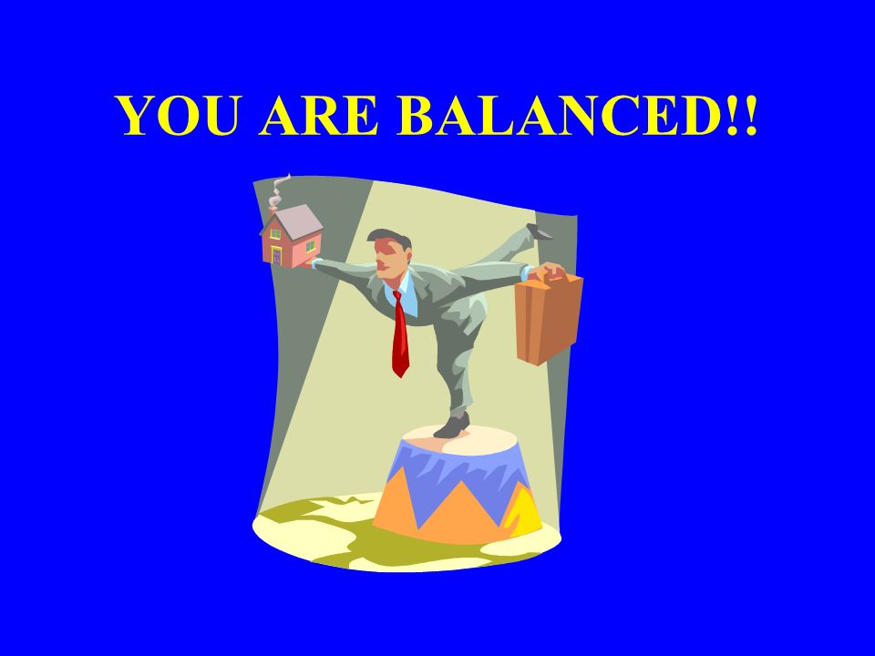 YOU ARE BALANCED!!