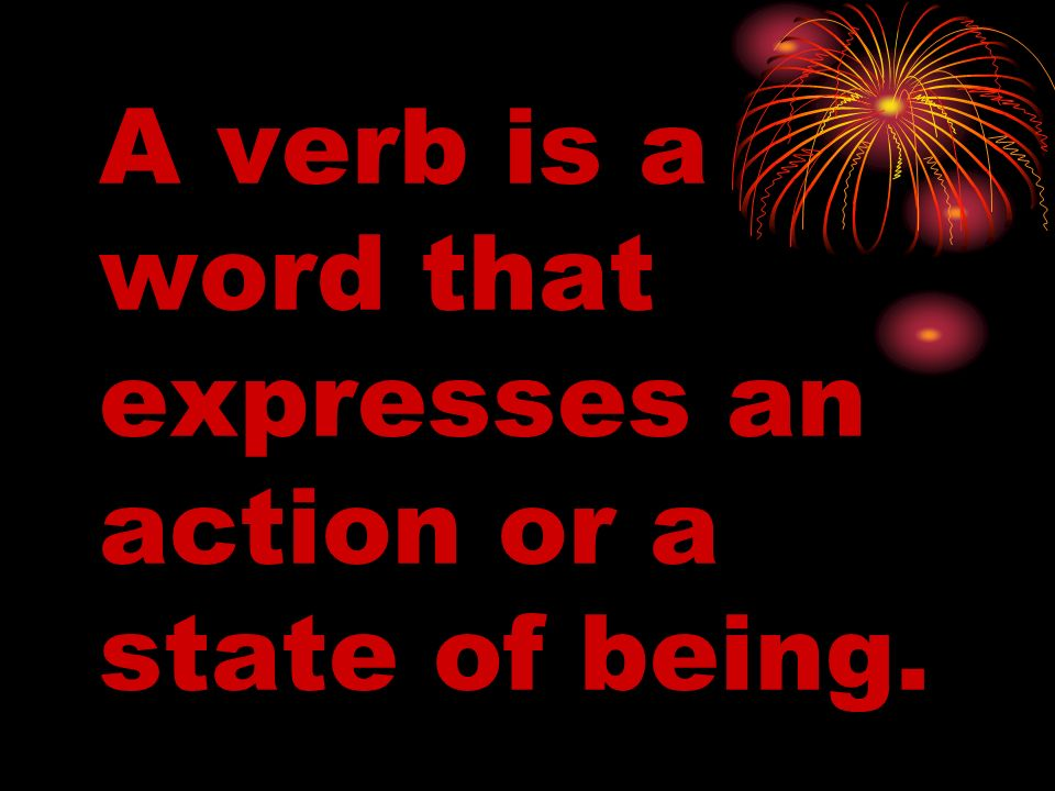 A verb is a word that expresses an action or a state of being.