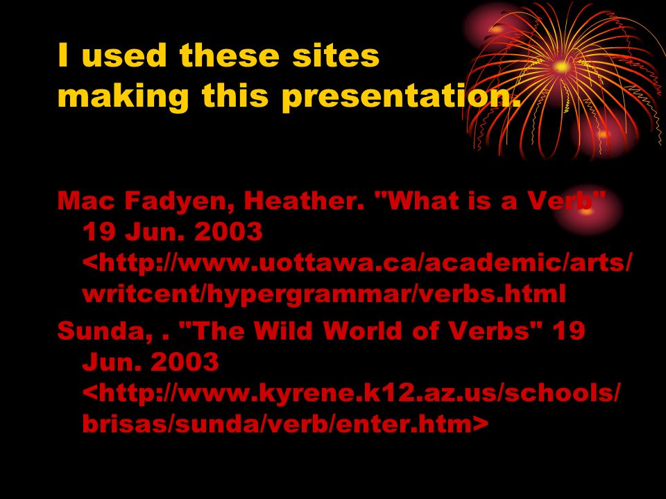 I used these sites making this presentation. Mac Fadyen, Heather.