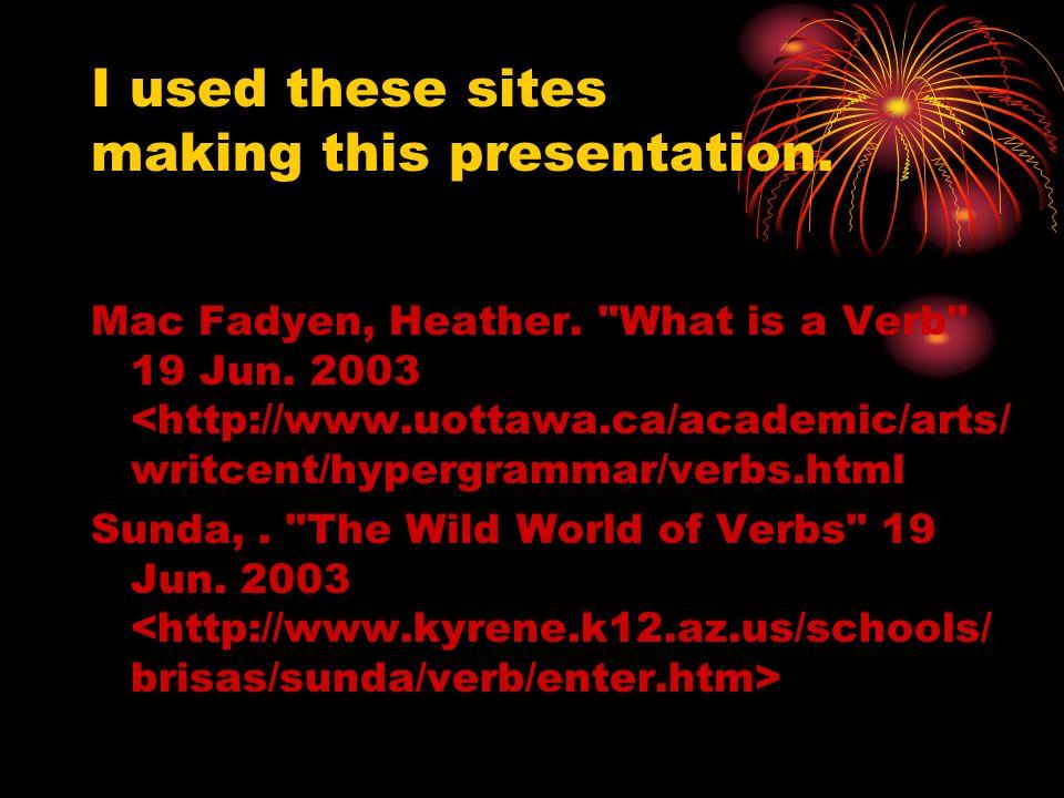 I used these sites making this presentation.Mac Fadyen, Heather.