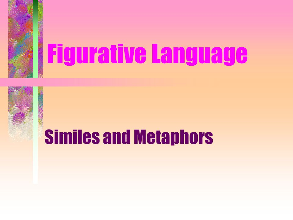 Figurative Language A writers tool It helps the reader to visualize (see) what the writer is thinking It puts a picture in the readers mind