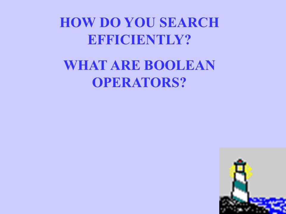 HOW DO YOU SEARCH EFFICIENTLY WHAT ARE BOOLEAN OPERATORS