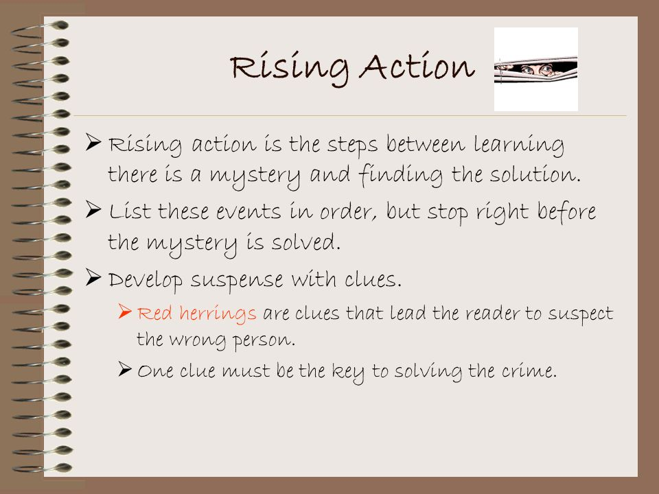 Conflict WHODUNNIT? What is the mystery? What is the problem that your main character will have to solve? Is someone or something missing? Did someone