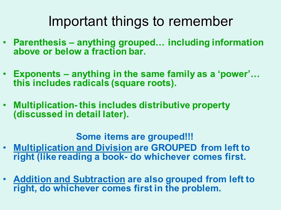 Important things toremember Important things to remember Parenthesis – anything grouped… including information above or below a fraction bar. Exponent