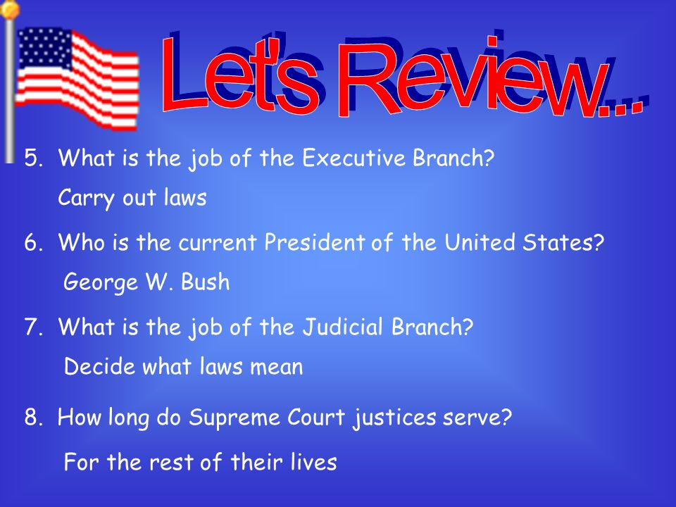 1.What are the 3 branches of government. Legislative, Executive, and Judicial 2.
