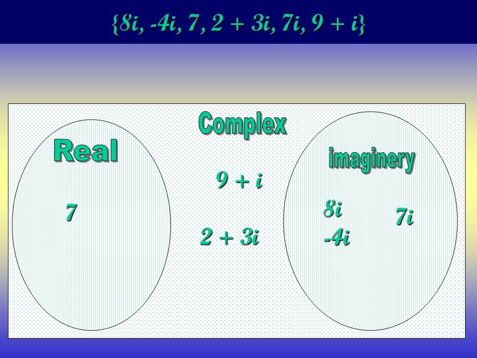 {8i, -4i, 7, 2 + 3i, 7i, 9 + i} 7 8i-4i 7i 9 + i 2 + 3i