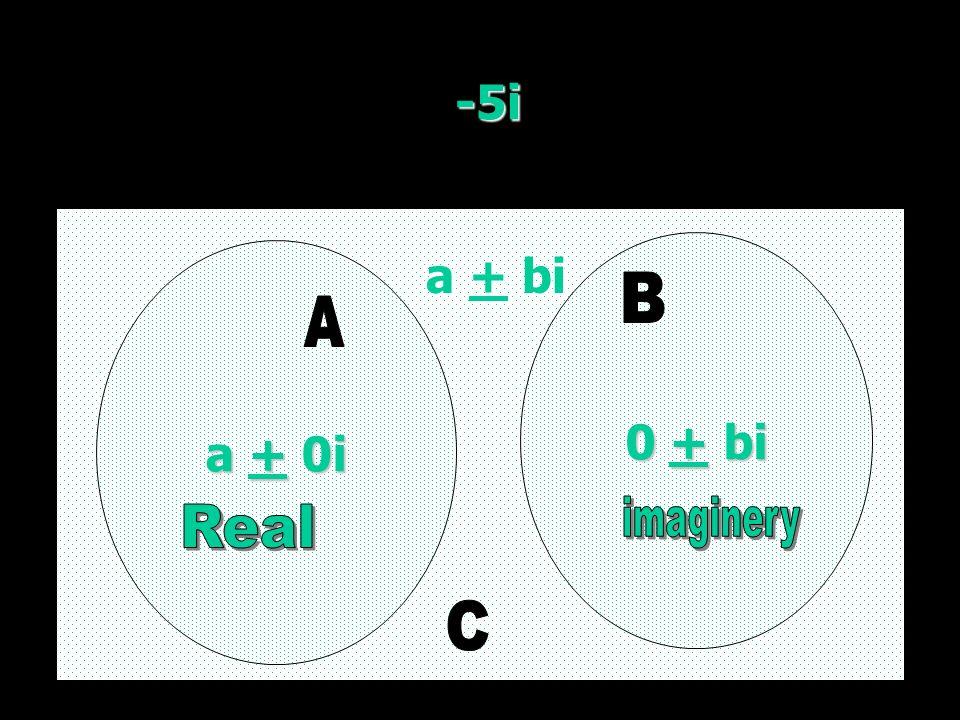 -5i a + 0i a + 0i 0 + bi 0 + bi a + bi