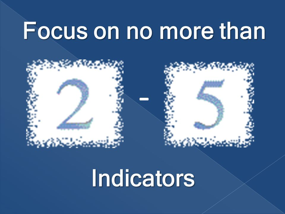 Focus on no more than Indicators -