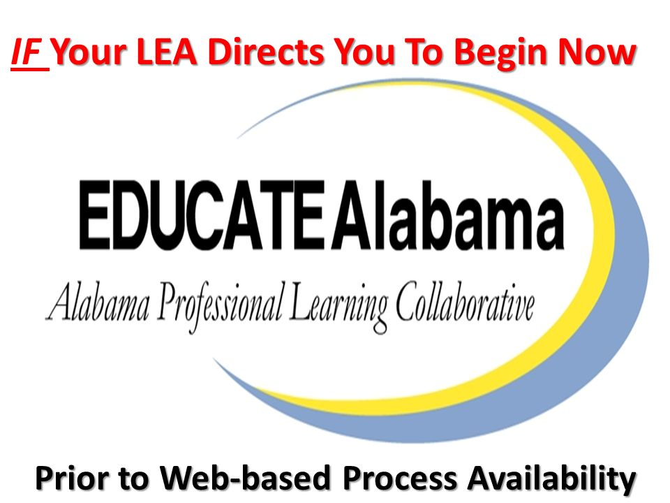 Your LEA Directs You To Begin Now IF Your LEA Directs You To Begin Now Prior to Web-based Process Availability