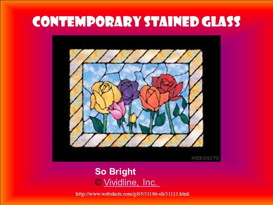 http://www.webshots.com/g/65/31186-sh/31113.html So Bright © Vividline, Inc. Vividline, Inc. Contemporary Stained Glass